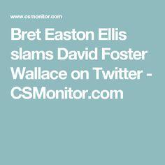 Bret Easton Ellis slams David Foster Wallace on Twitter - CSMonitor.com