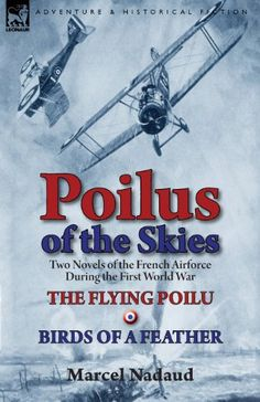 Introducing Poilus of the Skies Two Novels of the French Air Force During the First World WarThe Flying Poilu  Birds of a Feather. Buy Your Books Here and follow us for more updates! War Novels, Fighter Pilot, First Nations, Bird Feathers, First World, World War, Air Force, Birds, Sky