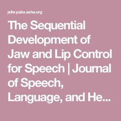 The Sequential Development of Jaw and Lip Control for Speech | Journal of Speech, Language, and Hearing Research | ASHA Publications