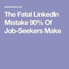 The Fatal LinkedIn Mistake 90% Of Job-Seekers Make