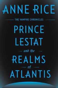 Prince Lestat and the Realms of Atlantis by Anne Rice | PenguinRandomHouse.com    Amazing book I had to share from Penguin Random House