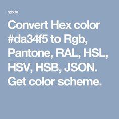 Convert Hex color #da34f5 to Rgb, Pantone, RAL, HSL, HSV, HSB, JSON. Get color scheme.