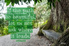If the path be beautiful. Magnolia Gardens, #walkingquote, Joan Perry