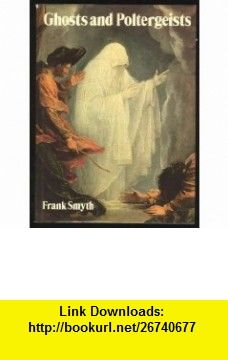 Ghosts and Poltergeists (A New Library of the supernatural) (9780385113151) Frank Smyth , ISBN-10: 0385113153  , ISBN-13: 978-0385113151 ,  , tutorials , pdf , ebook , torrent , downloads , rapidshare , filesonic , hotfile , megaupload , fileserve