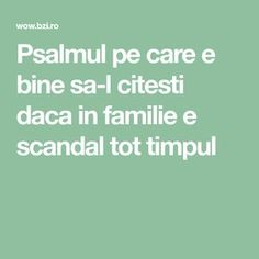 Psalmul pe care e bine sa-l citesti daca in familie e scandal tot timpul Prayer Board, Scandal, Good To Know, Personal Development, Prayers, Self, Spirituality, Advice, Faith
