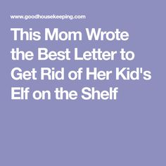 This Mom Wrote the Best Letter to Get Rid of Her Kid's Elf on the Shelf