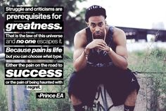 Struggle and criticisms are prerequisites for greatness. That is the law of this universe and no one escapes it. Because pain is life but you can choose what type. Either the pain on the road to success or the pain of being haunted with regret. -Prince EA (Quote)