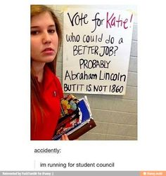 """Her url tho. Put with the caption and """"I'm running for student council. Student Council Campaign, Student Council Posters, Student Gov, My Tumblr, Tumblr Funny, Campaign Posters, Campaign Ideas, Funny Campaign Slogans, I Love To Laugh"""