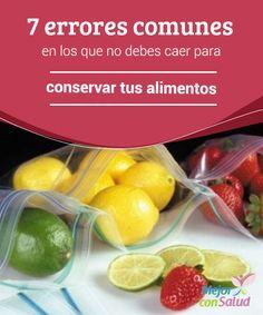 7 errores comunes en los que no debes caer para conservar tus alimentos  Una adecuada conservación de los alimentos es determinante para evitar su desperdicio a causa de la descomposición temprana.
