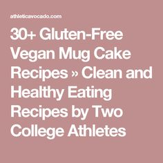 30+ Gluten-Free Vegan Mug Cake Recipes » Clean and Healthy Eating Recipes by Two College Athletes