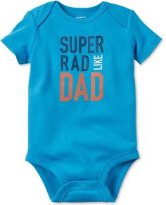 "Baby Boy Carter's ""Super Rad Like Dad"" Bodysuit Was $12 Now $5.99  http://Shopstyle.it/l/6OD"