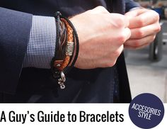 Man-cessorize Your Wrists: http://www.blacklapel.com/thecompass/a-guide-to-bracelets-for-men/