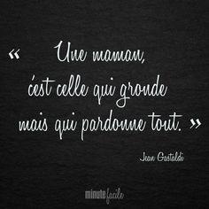 """""""Une maman, c'est celle qui gronde mais qui pardonne tout."""" Jean Gastaldi #Citation #QuoteOfTheDay - Minutefacile.com"""