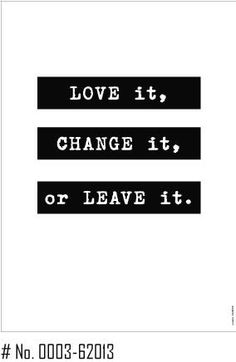 Love it, change it or leave it. Motiv: Love it, change it or leave it. - Motiv: Love it, change it or leave it. Motiv: Love it, change it or leave it. Quotable Quotes, Art Quotes, Motivational Quotes, Empowering Words, Quotes About Strength In Hard Times, Famous Love Quotes, Life Motivation, Change Quotes, Cool Words