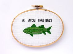This cute little 3.5 x 5 cross stitch reads All About That Bass. A play on words leading to an awesome present for any fishing fan or pun enthusiast.