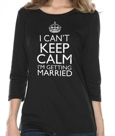 Wedding Gift I Can't Keep Calm I'm Getting Married by ebollo, $17.95