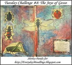 """Today's challenge on the Everyday Moodlings blog is to use gesso in, on, or under a project. Check out Shirley Pando's """"take"""" on this fun challenge."""