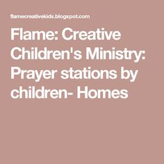 Flame: Creative Children's Ministry: Prayer stations by children- Homes