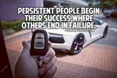 Persistent people begin their success where others end in failure. – Edward Eggleston