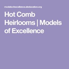 Hot Comb Heirlooms | Models of Excellence