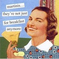 Anne Taintor // martinis...they're not just for breakfast anymore
