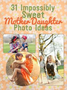31 Impossibly Sweet Mother-Daughter Photo Ideas- I love this, but I was hoping for some more Mother-Teenage Daughter ideas..