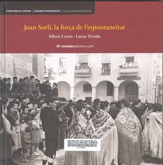 Sorlí Castell, Joan. Joan Sorlí, la força de l'espontaneïtat / [text:] Albert Curto, Laura Tienda.Benicarló : Onada, 2016