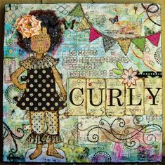 Oh Gina, what have you done to me! I LOVE this stuff, and now I might have a new addiction! Layout: Curly Girl - She Art Canvas mixed media project Mixed Media Journal, Mixed Media Collage, Mixed Media Canvas, Collage Art, Art Journal Pages, Art Journals, Artist Journal, Journal Covers, Little Doll