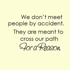 i completely believe that people are brought into your life for a reason, even if they leave at one point and come back. there is a reason.