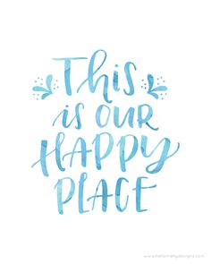 Wall printables - This is our Happy Place – Wall printables Happy Place Quotes, My Happy Place, Happy Quotes, Printable Quotes, Printable Wall Art, Chalkboard Art, Hand Lettering, Free Printables, This Is Us