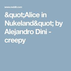 """""""Alice in Nukeland"""" by Alejandro Dini - creepy"""
