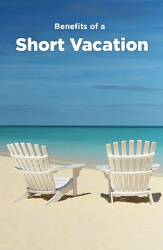 The Benefits Of A Short Vacation Short Vacation Vacation Inspiration Vacation