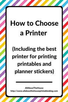 How to Choose a Printer (Including the best printer for printing printables and planner stickers) - AllAboutTheHouse, printing tips, how to resize printables, how to print letter size onto half letter size, canon printer review, best printer for planner stickers, best printer brand for printing, diy printer, best home printer, best office printer, inkjet versus laser printers, which printer has best color printing, affordable home printer, how to print your own planner stickers…