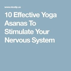 10 Effective Yoga Asanas To Stimulate Your Nervous System