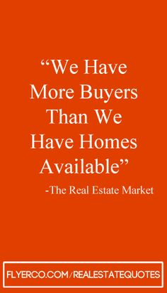 We have more buyers then we have homes available  #realestate real estate quote  #realtor http://flyerco.com http://flyerco.com/realestatequotes