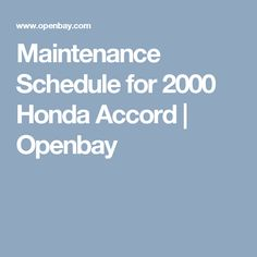 Maintenance Schedule for 2000 Honda Accord | Openbay