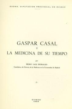 Gaspar Casal y la medicina de su tiempo / Laín Entralgo, Pedro. 1959. http://kmelot.biblioteca.udc.es/record=b1316980~S12*gag
