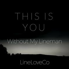 This is you without my lineman. #lineman #powerlineman #linewife #linemanswife #linelife #linelove #lineloveco