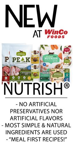 Nutrish® for Cats and Dogs WinCo Foods now carries a selection of Nutrish® for Cats and for Dogs! There are zero artificial preservatives nor flavors, plus only the most simple and natural ingredients are used. Provide your furry friend with 'Meal First Recipes!'