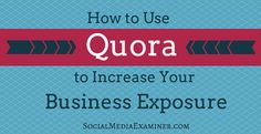 What is Quora and how can it help build visibility for your business.