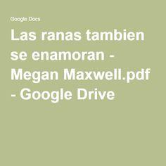 Las ranas tambien se enamoran - Megan Maxwell.pdf - Google Drive