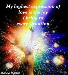 My highest expression of love is the joy I bring to every situation.