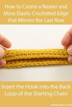 "Technique :: Good tip! ""Most of us were taught to start the first row by crocheting into the front of the starting chain. Instead, try inserting your hook into the bump on the back of the chain. Surprisingly, this actually creates a much neater, smoother, more elastic edge that will even mirror your final row perfectly. Since crocheting into that back bump creates a mirror stitch to your last row, it makes seaming adding a crocheting edging much easier!"""
