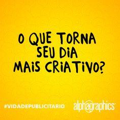 Conta pra gente, o que torna o seu dia mais criativo? #AlphaGraphics #VidadePublicitario