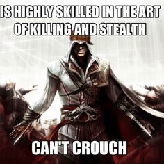 Yeah. Why can't the assassin's crouch? Is there no room for that function the controller or something?