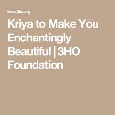 Kriya to Make You Enchantingly Beautiful | 3HO Foundation