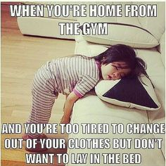 """When you're home from the gym and you're too tired to change out of your clothes but don't want to lay in the bed."" #Fitness #Humour"