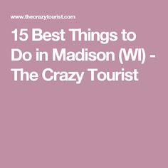 15 Best Things to Do in Madison (WI) - The Crazy Tourist