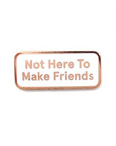 Not Here To Make Friends Lapel Pin