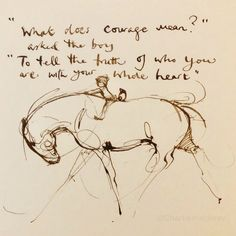 The original old English meaning of courage. {Charlie Mackesy} {Do It Scared} Horse Quotes, Boy Quotes, Life Quotes, Penny Dreadful Ethan, Charlie Mackesy, The Mole, Motivational Quotes, Inspirational Quotes, Beautiful Words